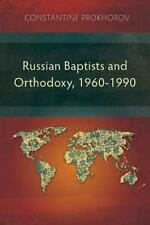 Russian Baptists and Orthodoxy : 1960-1990: A Comparative Study of Theology,...
