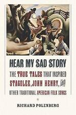 Hear My Sad Story : The True Tales That Inspired Stagolee, John Henry, and...