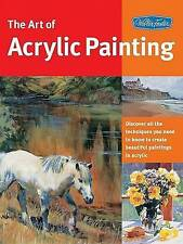 Art of Acrylic Painting: Discover all the techniques you need to know to create