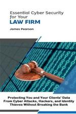 Essential Cyber Security for Your Law Firm: Protecting You and Your Clients...