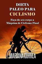 DIETA PALEO para CICLISMO : Faca Do Seu Corpo a Maquina de Ciclismo Final by...