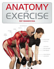 Anatomy of Exercise: A Trainer's Inside Guide to Your Workout, Pat Manocchia, Go