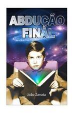 Abdução Final : E a Experiência Humana Na Terra by João Zanata (2015, Paperback)