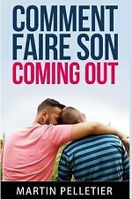Comment Faire Son Coming Out : Vivre Plus Librement by Martin Pelletier...