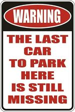 """Metal Sign Warning The Last Car To Park Here Is Still Missing 8"""" x 12"""" S132"""