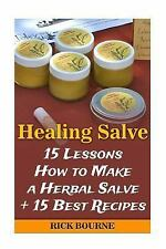 Healing Salve: 15 Lessons How to Make a Herbal Salve + 15 Best Recipes by...