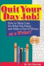 Quit Your Day Job!: How to Sleep Late, Do What You Enjoy, and Make a Ton of