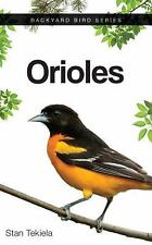 Backyard Bird: Orioles : How to Attract and Feed by Stan Tekiela (2015,...