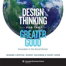 Design Thinking for the Greater Good: Innovation in the Social Sector (Columb…
