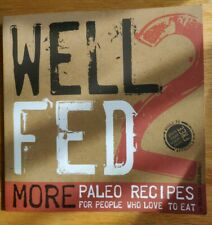 Well Fed 2 : More Paleo Recipes for People Who Love to Eat by Melissa Joulwan