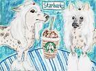 4 x 6 Art Print Chinese Crested Starbarks Dog Collectible Artist KSams Starbucks
