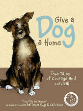 Give a Dog a Home: True Tales of Courage and Survival by Anna Danielle (Hardback