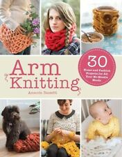 Arm Knitting : 30 Home and Fashion Projects to Knit on Your Arms by Amanda...