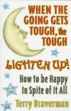 When the Going Gets Tough, the Tough Lighten Up! Terry Braverman 1997 Self Help