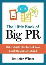 NEW - The Little Book of Big PR: 100+ Quick Tips to Get Your Business Noticed