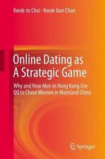 Online Dating As a Strategic Game : Why and How Men in Hong Kong Use QQ to...