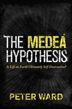 The Medea Hypothesis: Is Life on Earth Ultimately Self-Destructive? (Science Ess