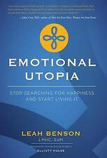 NEW Emotional Utopia: Stop Searching For Happiness And Start Living It