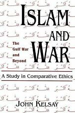 Islam and War : A Study in Comparative Ethics by John Kelsay (1993, Paperback)