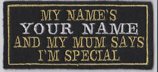 MY MUM THINKS I'M SPECIAL PERSONALISED BIKER PATCHES SEW ON BUY 5 PAY FOR 4!!