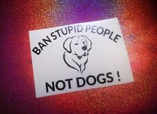 BAN STUPID PEOPLE NOT DOGS dog lover cool car window bumper vinyl sticker/decal