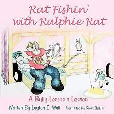 Rat Fishin' with Ralphie Rat : A Bully Learns a Lesson by Layton E. Wall...