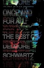 Once and for All : The Best of Delmore Schwartz by Delmore Schwartz (2016, Paper