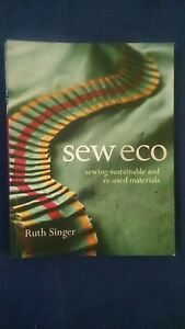 Sew Eco: Sewing Sustainable and Re-Used Materials by Ruth Singer