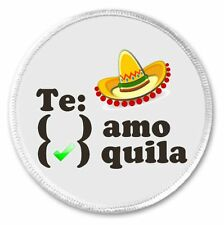 """Te amo / quila 3"""" Sew On Patch Tequila Mexican Cinco de Mayo Funny Humor Love"""