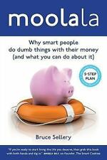 Moolala : Why Smart People Do Dumb Things with Their Money - and What You Can...