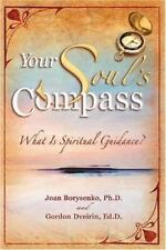 Your Soul's Compass: What Is Spiritual Guidance? by Borysenko, Joan Z. , Hardcov