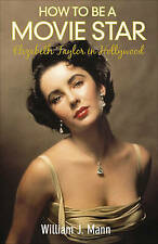 How to be a Movie Star: Elizabeth Taylor in Hollywood, 1941-1981 - New HB Book