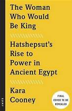 NEW The Woman Who Would Be King: Hatshepsut's Rise to Power in Ancient Egypt