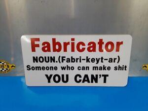 FUNNY FABRICATOR SIGN WELDER HOT RAT ROD GARAGE ART MAN CAVE BAR RESTAURANT
