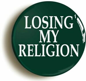 LOSING MY RELIGION NINETIES INDIE BADGE BUTTON PIN