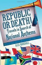 Republic or Death!: Travels in Search of National Anthems by Marshall, Alex   Pa