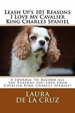Leash up's 101 Reasons I Love My Cavalier King Charles Spaniel : A Journal to.