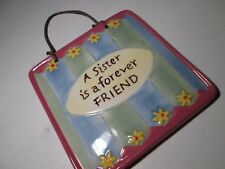 Ceramic Hanging Keepsake Plaque 'A Sister is a Forever Friend'. Hand-Painted.