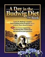 A Day in the Budwig Diet: the Book : Learn Dr. Budwig's Complete Home Healing...