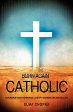 NEW BORN AGAIN CATHOLIC by ELMA CHOPRA