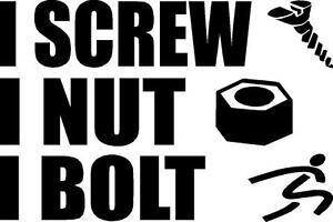 I screw I nut I bolt vinyl decal/sticker car truck window funny saying phrase