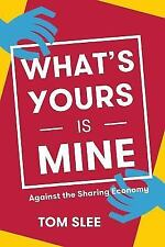What's Yours Is Mine: Against the Sharing Economy, Slee, Tom, New Book