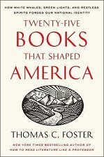 Twenty-Five Books That Shaped America: How White Whales, Green Lights, And Re.
