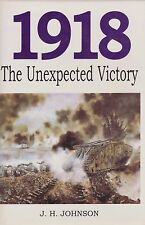 1918: THE UNEXPECTED VICTORY By J.H. Johnson (WWI Western Front)