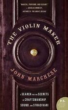 P. S. Ser.: The Violin Maker : A Search for the Secrets of Craftsmanship,...