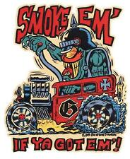 Smoke Em' If Ya Got Em'! STICKER Decal Hotrod Helmet Fink Ben Von Strawn BV35