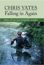 Falling in Again: Tales of an Incorrigible Angler by Christopher Yates (Hardback, 1998)