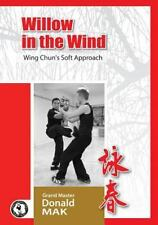 Willow in the Wind : Wing Chun's Soft Approach, Paperback by Mak, Donald; Cuc...