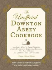 Unofficial Cookbook: The Unofficial Downton Abbey Cookbook by Emily Ansara Baine