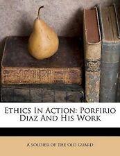 NEW Ethics In Action: Porfirio Diaz And His Work